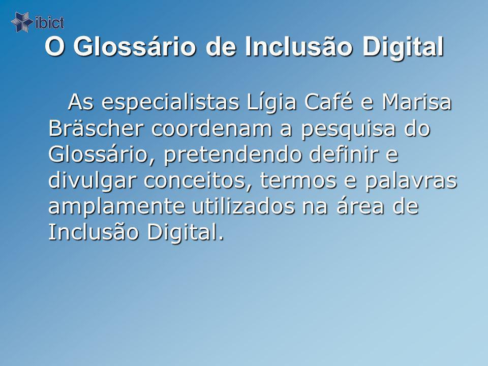 O Glossário de Inclusão Digital As especialistas Lígia Café e Marisa Bräscher coordenam a pesquisa do Glossário, pretendendo definir e divulgar conceitos, termos e palavras amplamente utilizados na área de Inclusão Digital.