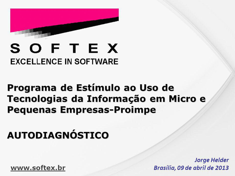Programa de Estímulo ao Uso de Tecnologias da Informação em Micro e Pequenas Empresas-Proimpe AUTODIAGNÓSTICO Jorge Helder Brasília, 09 de abril de 2013 www.softex.br