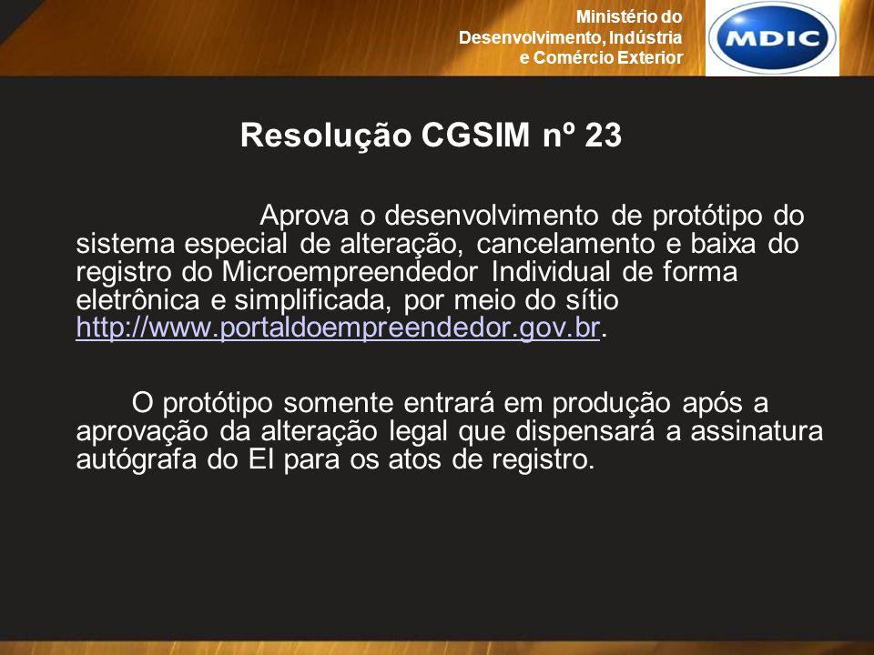 Resolução CGSIM nº 23 Aprova o desenvolvimento de protótipo do sistema especial de alteração, cancelamento e baixa do registro do Microempreendedor In