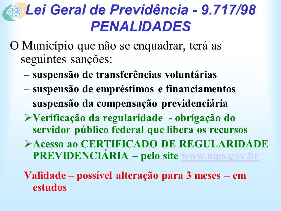 Lei Geral de Previdência - 9.717/98 PENALIDADES O Município que não se enquadrar, terá as seguintes sanções: –suspensão de transferências voluntárias