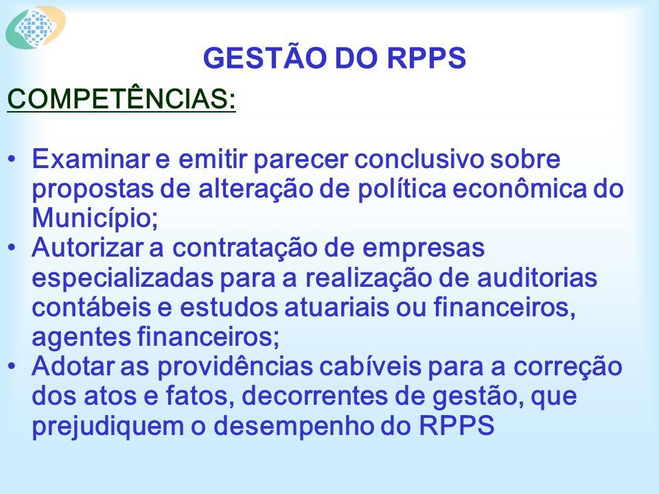 GESTÃO DO RPPS COMPETÊNCIAS: Examinar e emitir parecer conclusivo sobre propostas de alteração de política econômica do Município; Autorizar a contrat