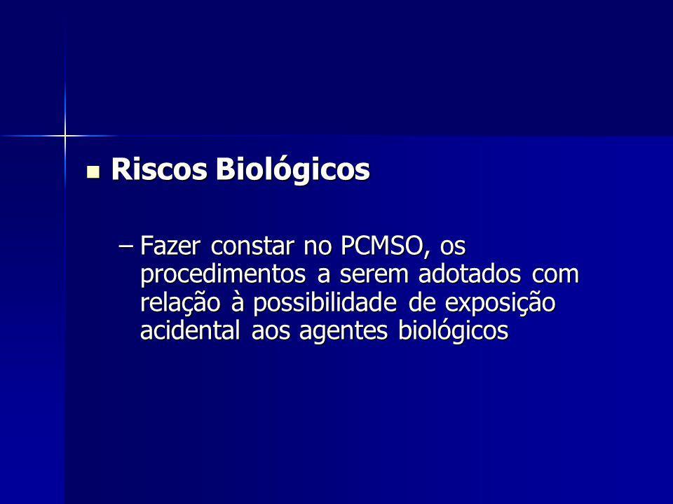 Riscos Biológicos Riscos Biológicos –Fazer constar no PCMSO, os procedimentos a serem adotados com relação à possibilidade de exposição acidental aos agentes biológicos