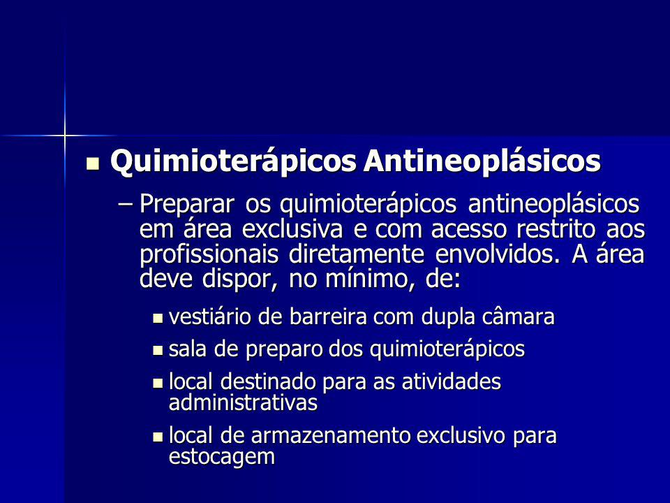Quimioterápicos Antineoplásicos Quimioterápicos Antineoplásicos –Preparar os quimioterápicos antineoplásicos em área exclusiva e com acesso restrito aos profissionais diretamente envolvidos.