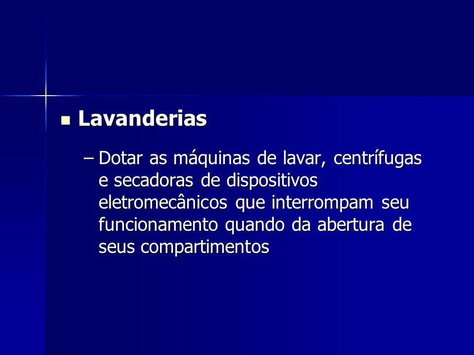 Lavanderias Lavanderias –Dotar as máquinas de lavar, centrífugas e secadoras de dispositivos eletromecânicos que interrompam seu funcionamento quando da abertura de seus compartimentos