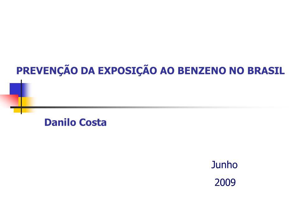 PREVENÇÃO DA EXPOSIÇÃO AO BENZENO NO BRASIL Danilo Costa Junho 2009