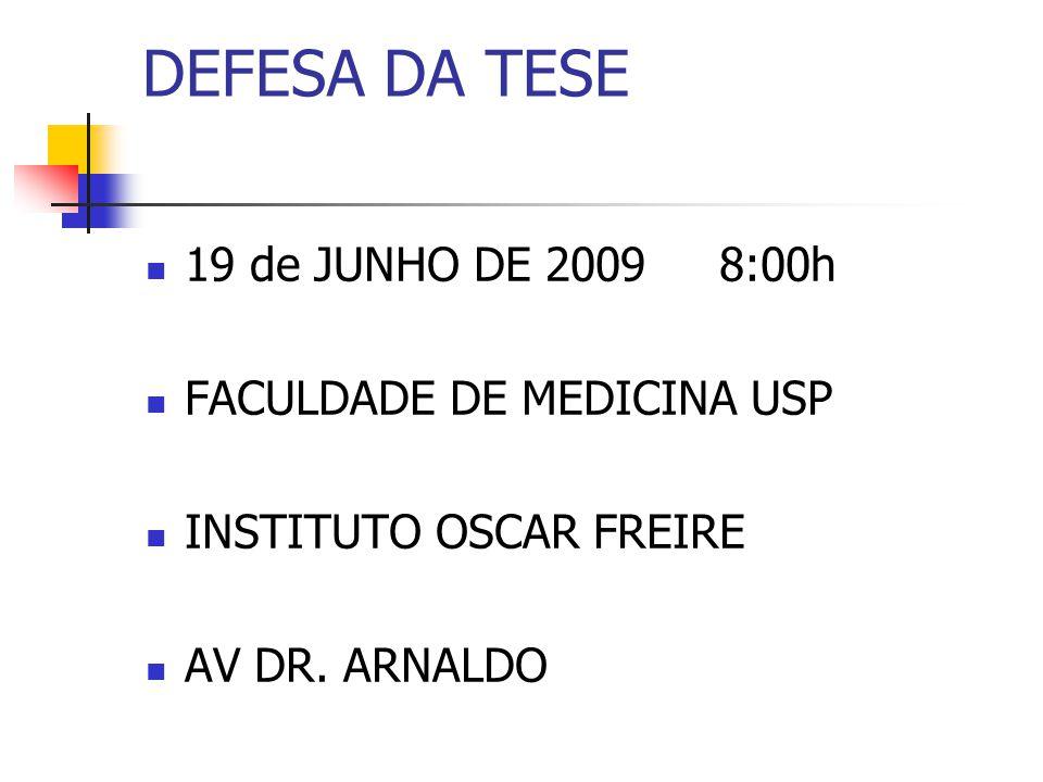 DEFESA DA TESE 19 de JUNHO DE 2009 8:00h FACULDADE DE MEDICINA USP INSTITUTO OSCAR FREIRE AV DR. ARNALDO