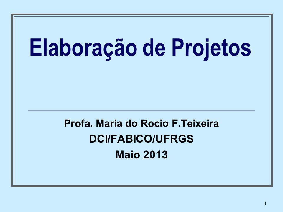 1 Elaboração de Projetos Profa. Maria do Rocio F.Teixeira DCI/FABICO/UFRGS Maio 2013
