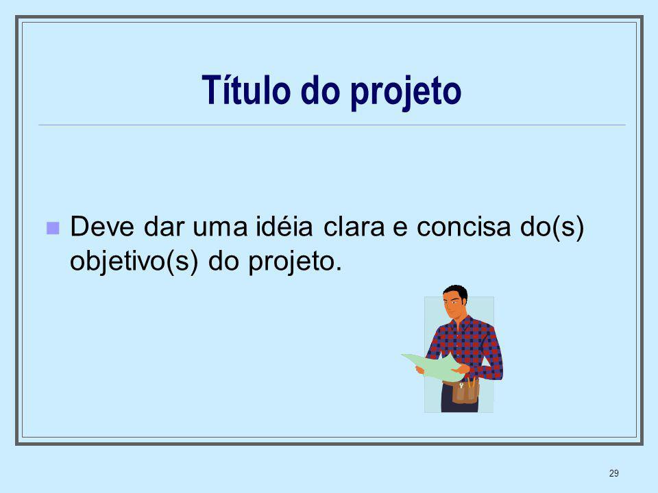 29 Título do projeto Deve dar uma idéia clara e concisa do(s) objetivo(s) do projeto.