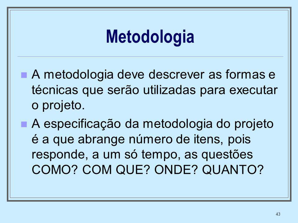 43 Metodologia A metodologia deve descrever as formas e técnicas que serão utilizadas para executar o projeto. A especificação da metodologia do proje