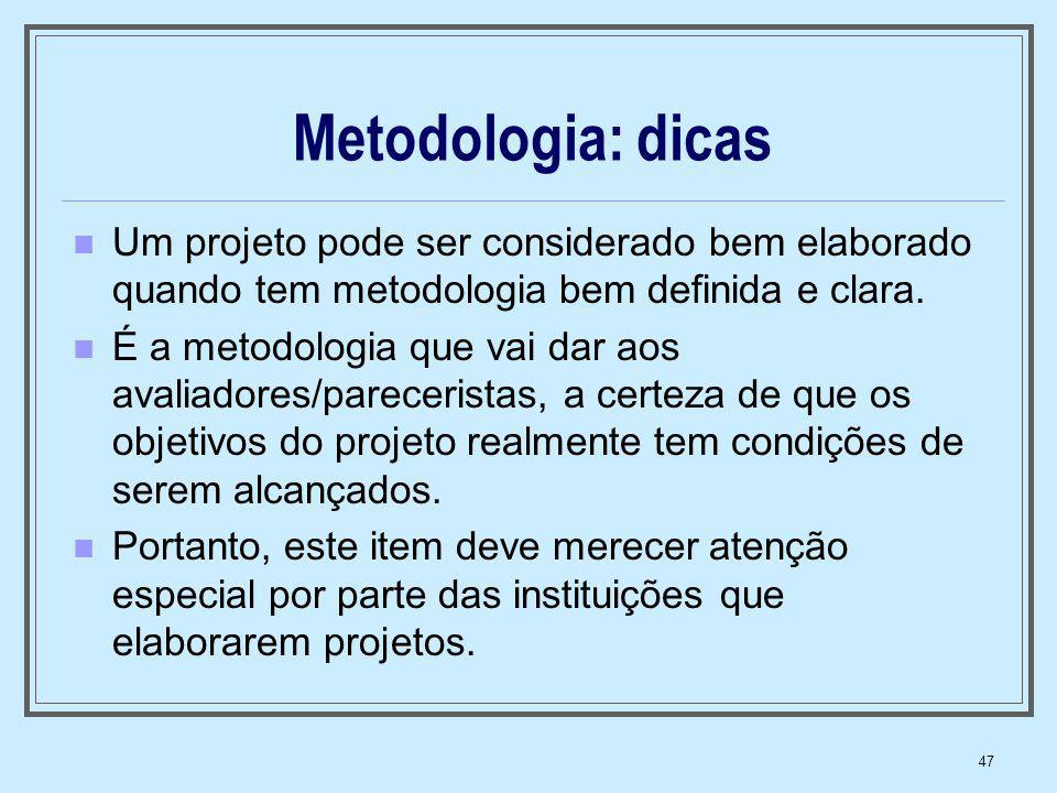 47 Metodologia: dicas Um projeto pode ser considerado bem elaborado quando tem metodologia bem definida e clara. É a metodologia que vai dar aos avali