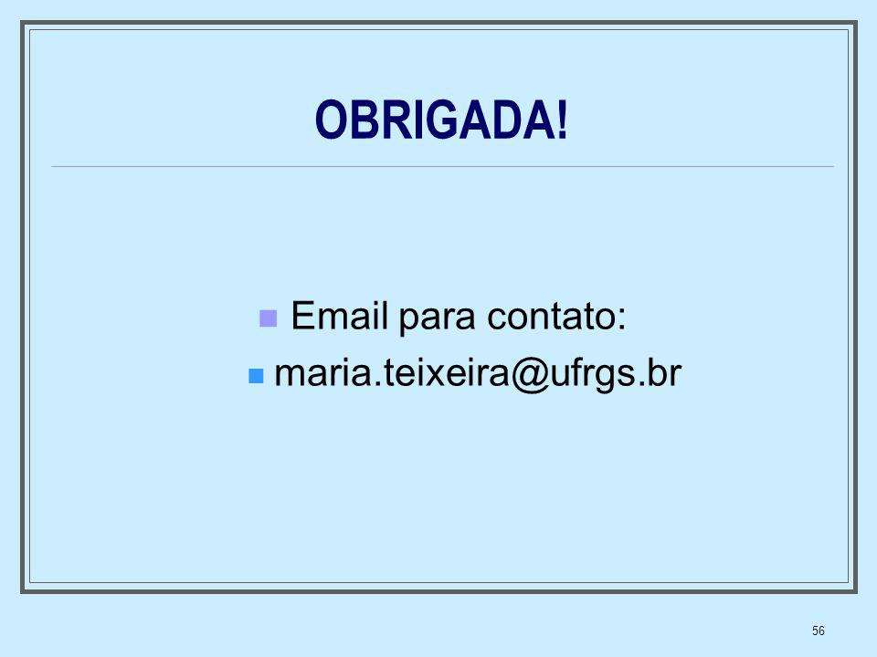 56 OBRIGADA! Email para contato: maria.teixeira@ufrgs.br