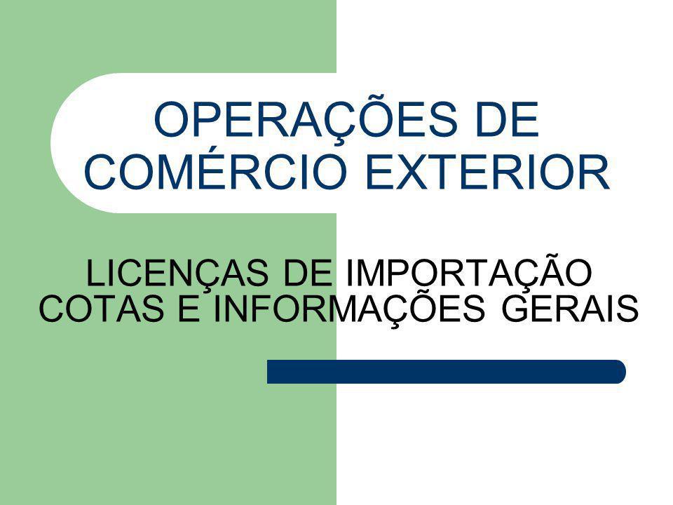 OPERAÇÕES DE COMÉRCIO EXTERIOR LICENÇAS DE IMPORTAÇÃO COTAS E INFORMAÇÕES GERAIS