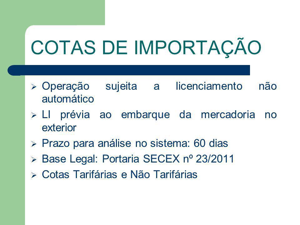 COTAS DE IMPORTAÇÃO Operação sujeita a licenciamento não automático LI prévia ao embarque da mercadoria no exterior Prazo para análise no sistema: 60