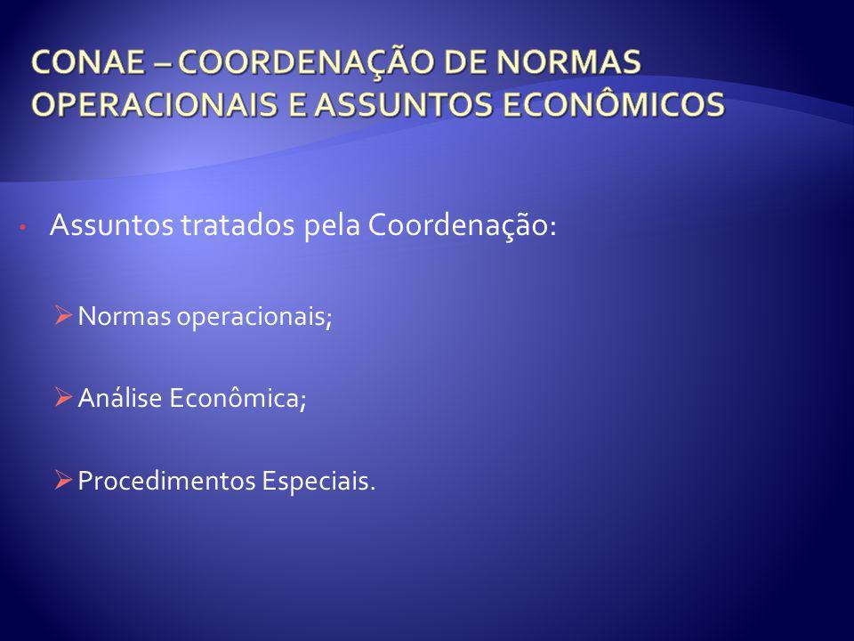Assuntos tratados pela Coordenação: Normas operacionais; Análise Econômica; Procedimentos Especiais.