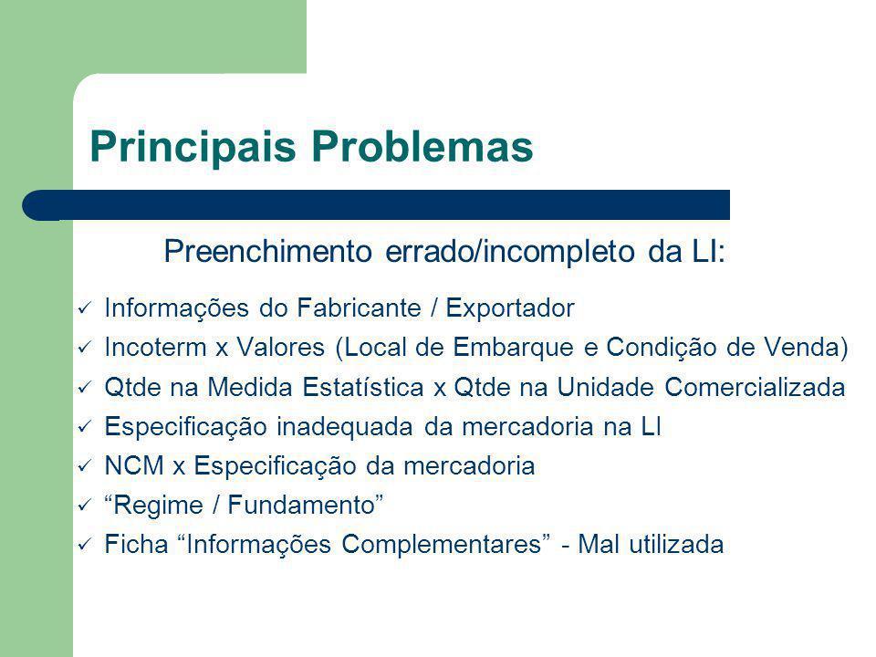 Principais Problemas Preenchimento errado/incompleto da LI: Informações do Fabricante / Exportador Incoterm x Valores (Local de Embarque e Condição de