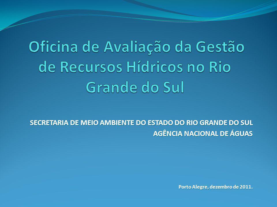 SECRETARIA DE MEIO AMBIENTE DO ESTADO DO RIO GRANDE DO SUL AGÊNCIA NACIONAL DE ÁGUAS Porto Alegre, dezembro de 2011.