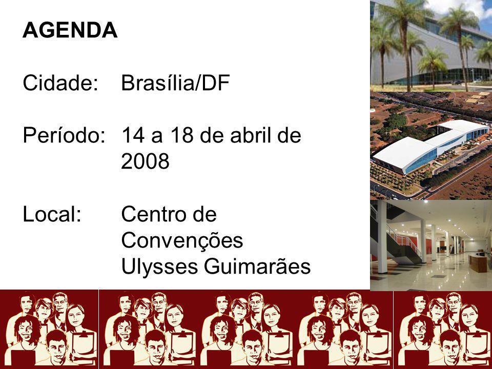 AGENDA Cidade: Brasília/DF Período: 14 a 18 de abril de 2008 Local: Centro de Convenções Ulysses Guimarães