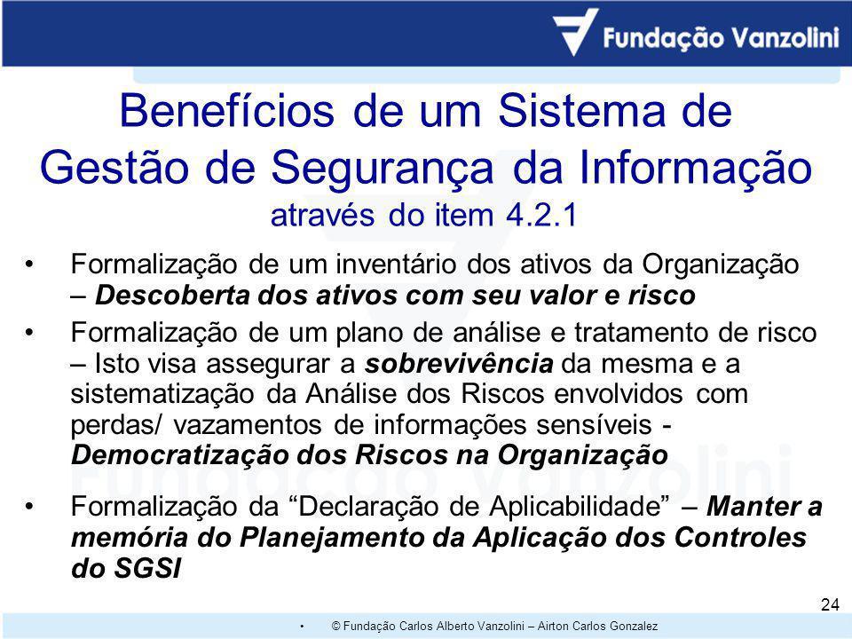 © Fundação Carlos Alberto Vanzolini – Airton Carlos Gonzalez 23 DECLARAÇÃO DE APLICABILIDADE NBR ISO/IEC 27001 - ANEXO A Cláusulas Objetivos de Contro