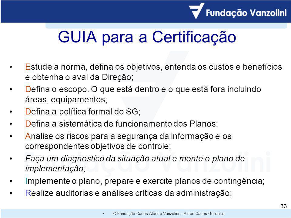 © Fundação Carlos Alberto Vanzolini – Airton Carlos Gonzalez 32 Benefícios de um Sistema de Gestão de Serviços de TI Criar e alavancar novas oportunid