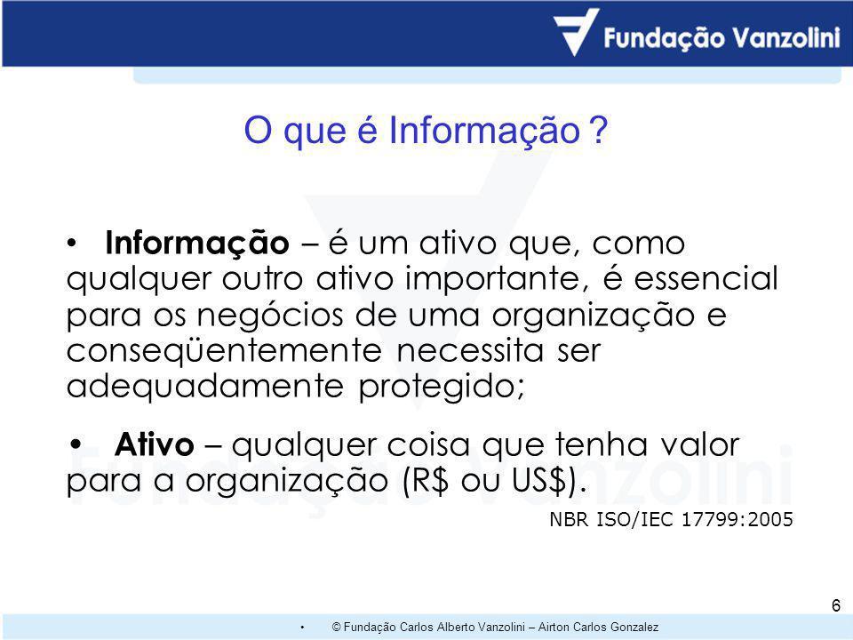 © Fundação Carlos Alberto Vanzolini – Airton Carlos Gonzalez 6 O que é Informação .