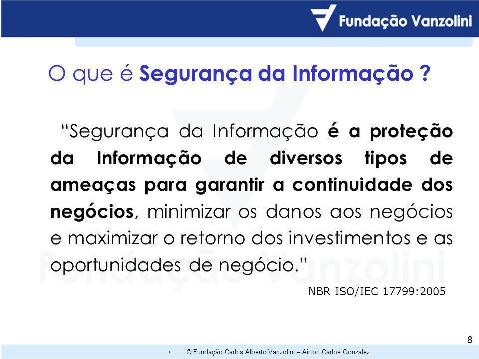 © Fundação Carlos Alberto Vanzolini – Airton Carlos Gonzalez 8 O que é Segurança da Informação .