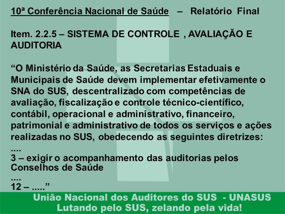 10ª Conferência Nacional de Saúde – Relatório Final Item. 2.2.5 – SISTEMA DE CONTROLE, AVALIAÇÃO E AUDITORIA O Ministério da Saúde, as Secretarias Est