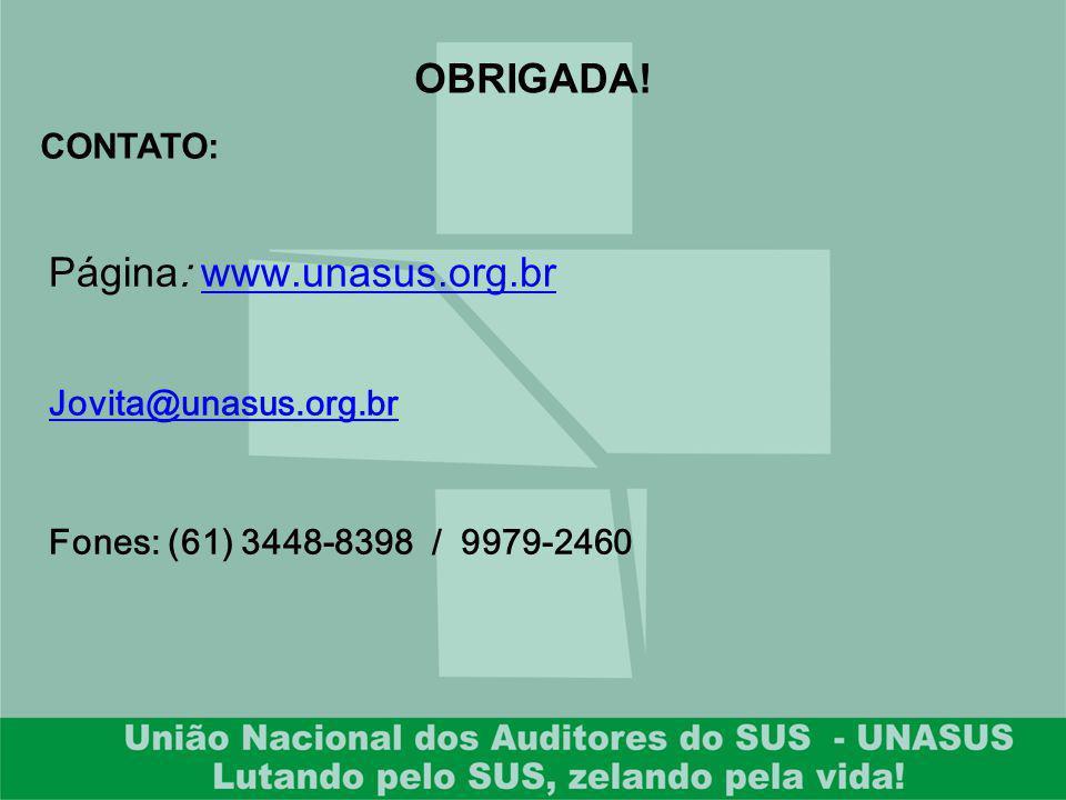 Página: www.unasus.org.brwww.unasus.org.br Jovita@unasus.org.br Fones: (61) 3448-8398 / 9979-2460 OBRIGADA! CONTATO: