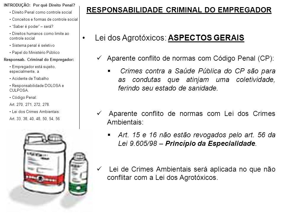 RESPONSABILIDADE CRIMINAL DO EMPREGADOR Lei dos Agrotóxicos: ASPECTOS GERAIS Aparente conflito de normas com Código Penal (CP): Crimes contra a Saúde