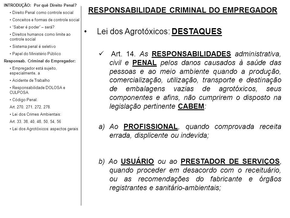 RESPONSABILIDADE CRIMINAL DO EMPREGADOR Lei dos Agrotóxicos: DESTAQUES Art. 14. As RESPONSABILIDADES administrativa, civil e PENAL pelos danos causado