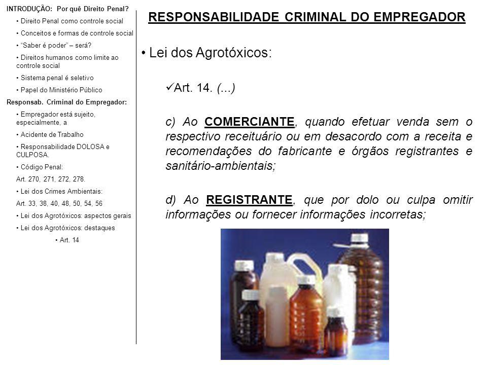 RESPONSABILIDADE CRIMINAL DO EMPREGADOR Lei dos Agrotóxicos: Art. 14. (...) c) Ao COMERCIANTE, quando efetuar venda sem o respectivo receituário ou em