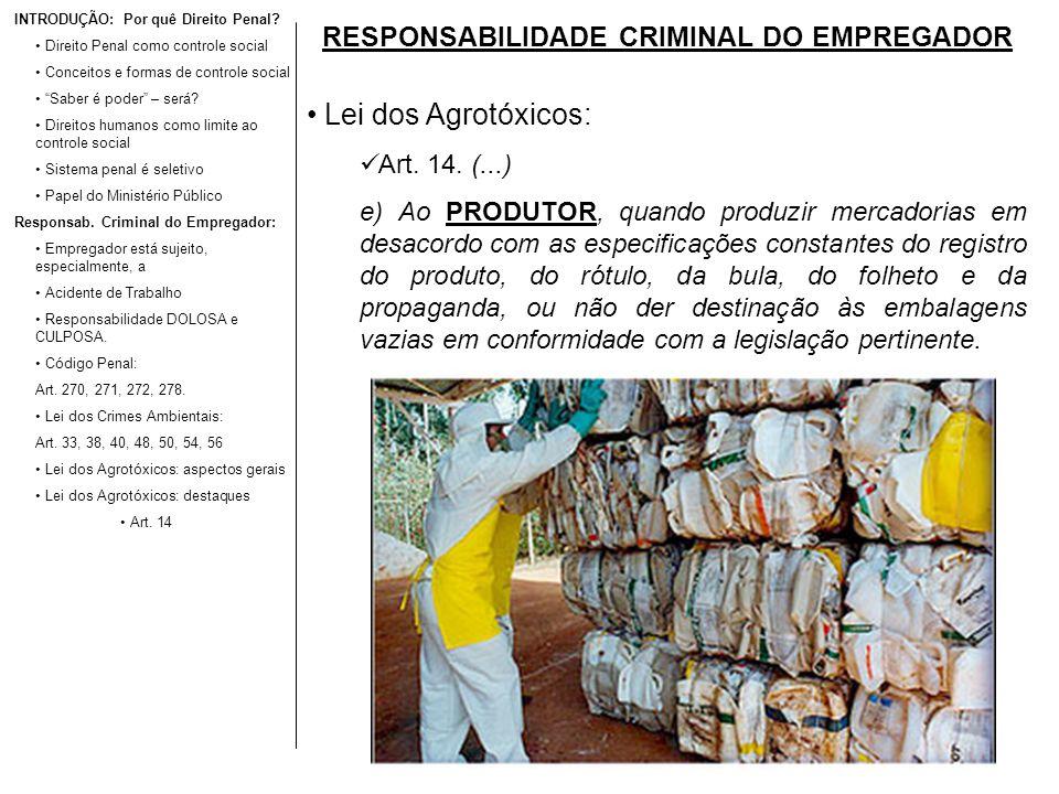 RESPONSABILIDADE CRIMINAL DO EMPREGADOR Lei dos Agrotóxicos: Art. 14. (...) e) Ao PRODUTOR, quando produzir mercadorias em desacordo com as especifica