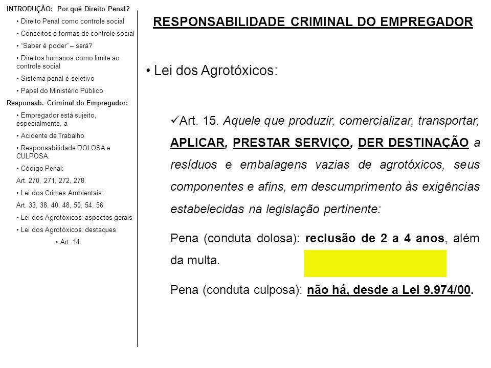RESPONSABILIDADE CRIMINAL DO EMPREGADOR Lei dos Agrotóxicos: Art. 15. Aquele que produzir, comercializar, transportar, APLICAR, PRESTAR SERVIÇO, DER D