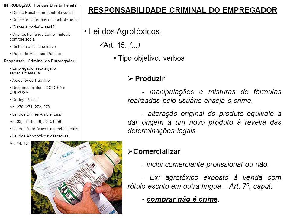 RESPONSABILIDADE CRIMINAL DO EMPREGADOR Lei dos Agrotóxicos: Art. 15. (...) Tipo objetivo: verbos Produzir - manipulações e misturas de fórmulas reali