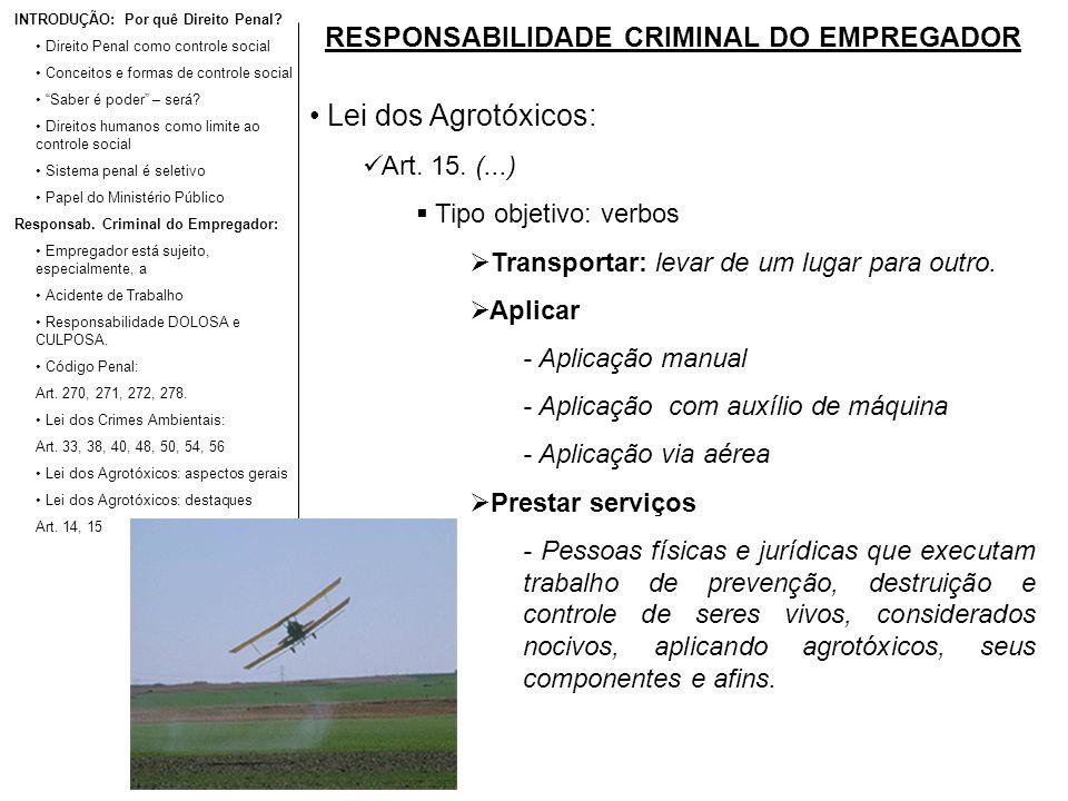 RESPONSABILIDADE CRIMINAL DO EMPREGADOR Lei dos Agrotóxicos: Art. 15. (...) Tipo objetivo: verbos Transportar: levar de um lugar para outro. Aplicar -