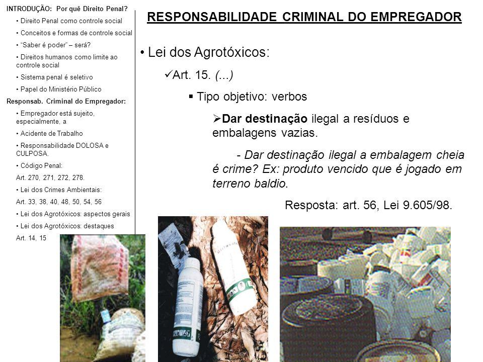 RESPONSABILIDADE CRIMINAL DO EMPREGADOR Lei dos Agrotóxicos: Art. 15. (...) Tipo objetivo: verbos Dar destinação ilegal a resíduos e embalagens vazias