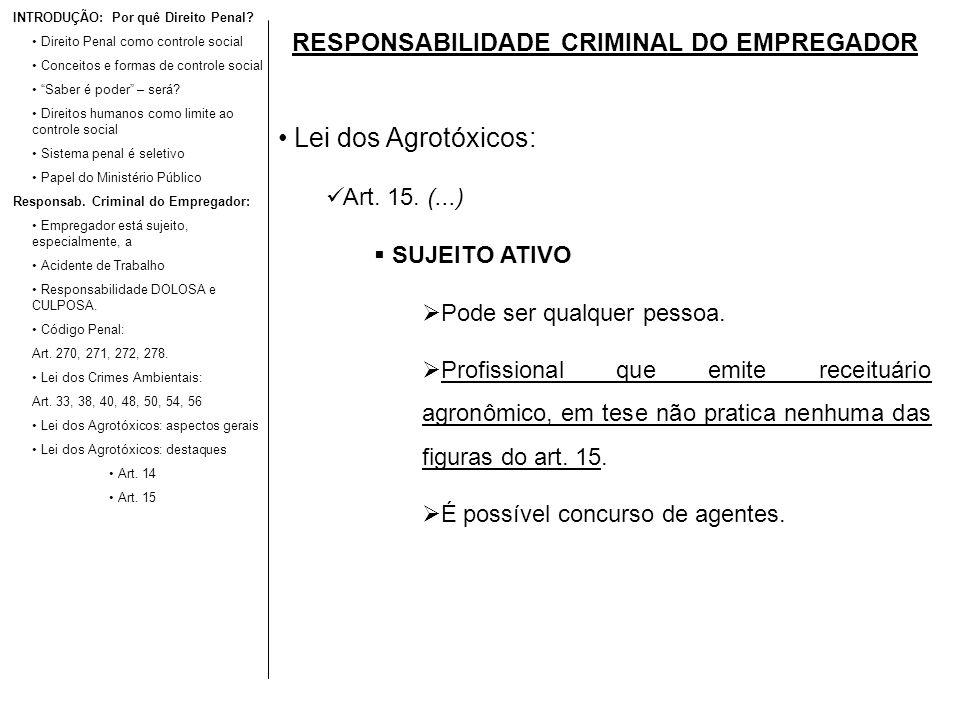 RESPONSABILIDADE CRIMINAL DO EMPREGADOR Lei dos Agrotóxicos: Art. 15. (...) SUJEITO ATIVO Pode ser qualquer pessoa. Profissional que emite receituário