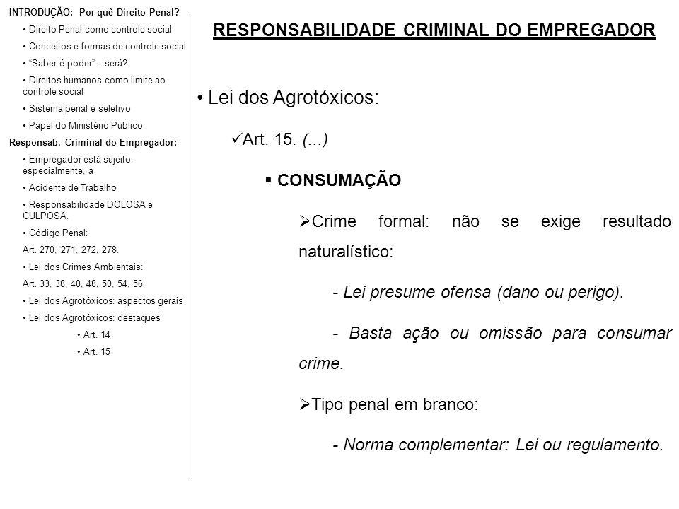 RESPONSABILIDADE CRIMINAL DO EMPREGADOR Lei dos Agrotóxicos: Art. 15. (...) CONSUMAÇÃO Crime formal: não se exige resultado naturalístico: - Lei presu