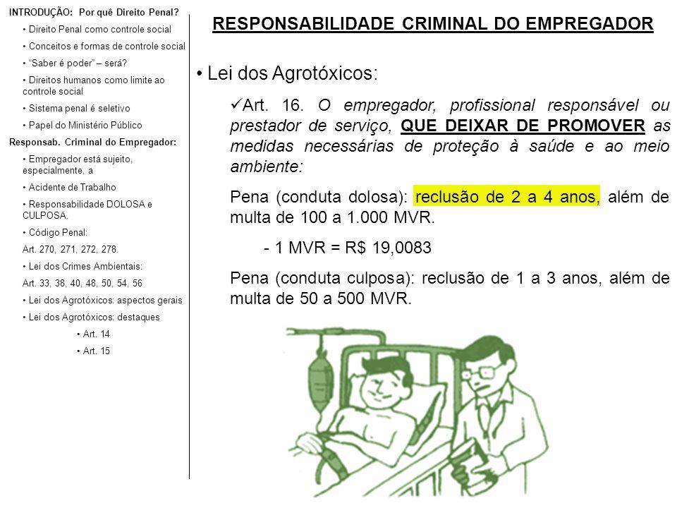 RESPONSABILIDADE CRIMINAL DO EMPREGADOR Lei dos Agrotóxicos: Art. 16. O empregador, profissional responsável ou prestador de serviço, QUE DEIXAR DE PR