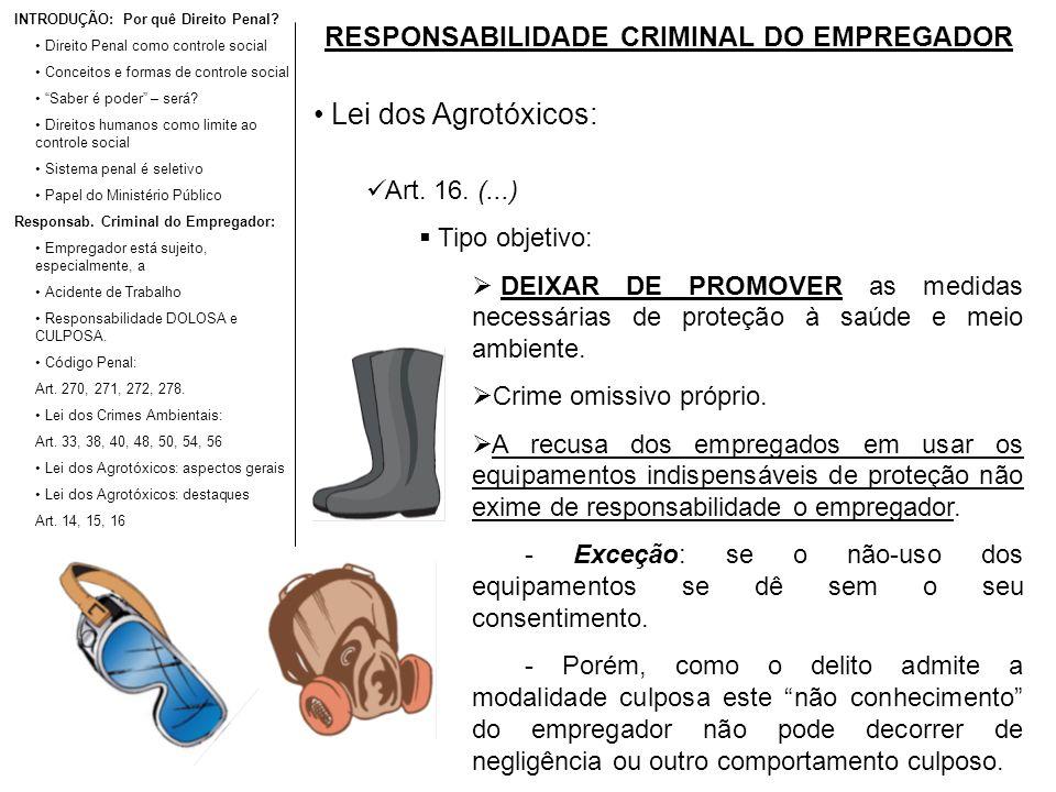 RESPONSABILIDADE CRIMINAL DO EMPREGADOR Lei dos Agrotóxicos: Art. 16. (...) Tipo objetivo: DEIXAR DE PROMOVER as medidas necessárias de proteção à saú
