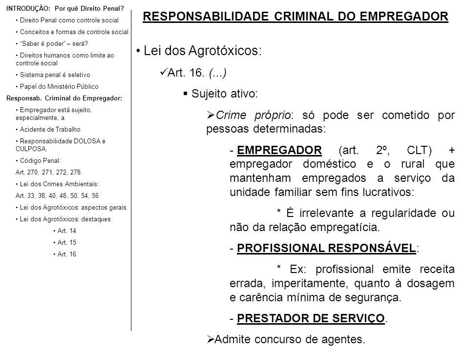 RESPONSABILIDADE CRIMINAL DO EMPREGADOR Lei dos Agrotóxicos: Art. 16. (...) Sujeito ativo: Crime próprio: só pode ser cometido por pessoas determinada