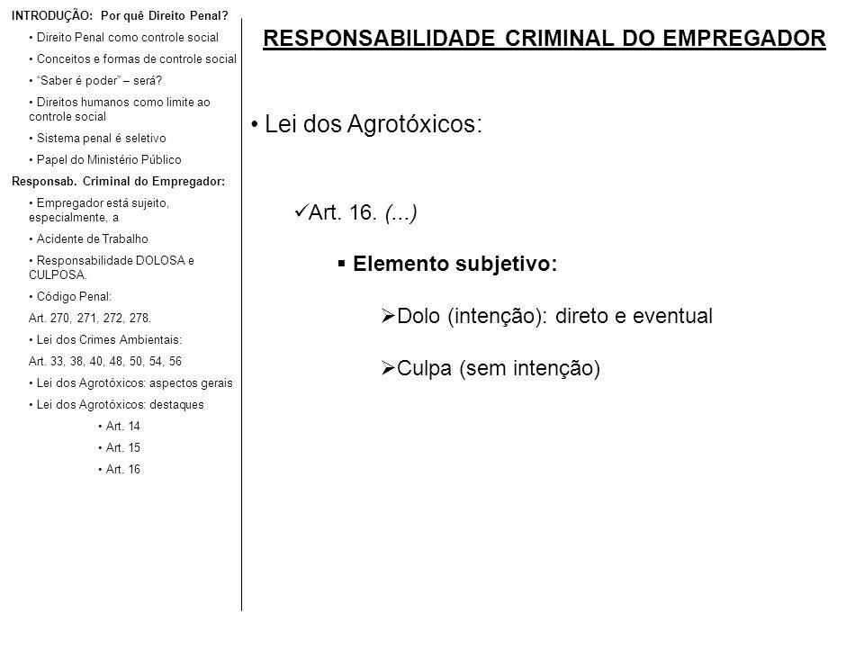 RESPONSABILIDADE CRIMINAL DO EMPREGADOR Lei dos Agrotóxicos: Art. 16. (...) Elemento subjetivo: Dolo (intenção): direto e eventual Culpa (sem intenção