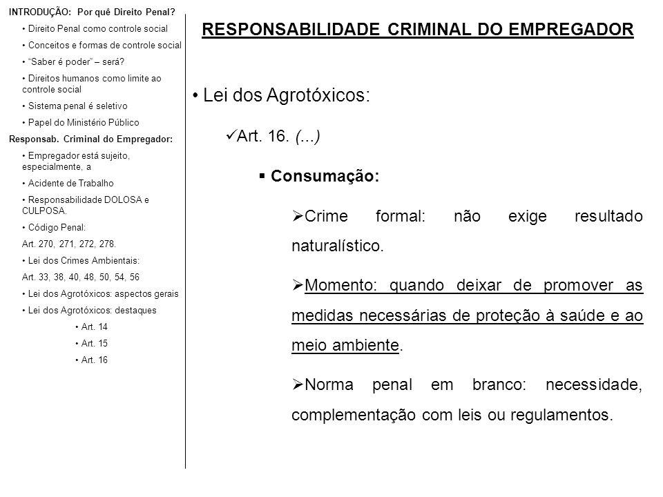 RESPONSABILIDADE CRIMINAL DO EMPREGADOR Lei dos Agrotóxicos: Art. 16. (...) Consumação: Crime formal: não exige resultado naturalístico. Momento: quan