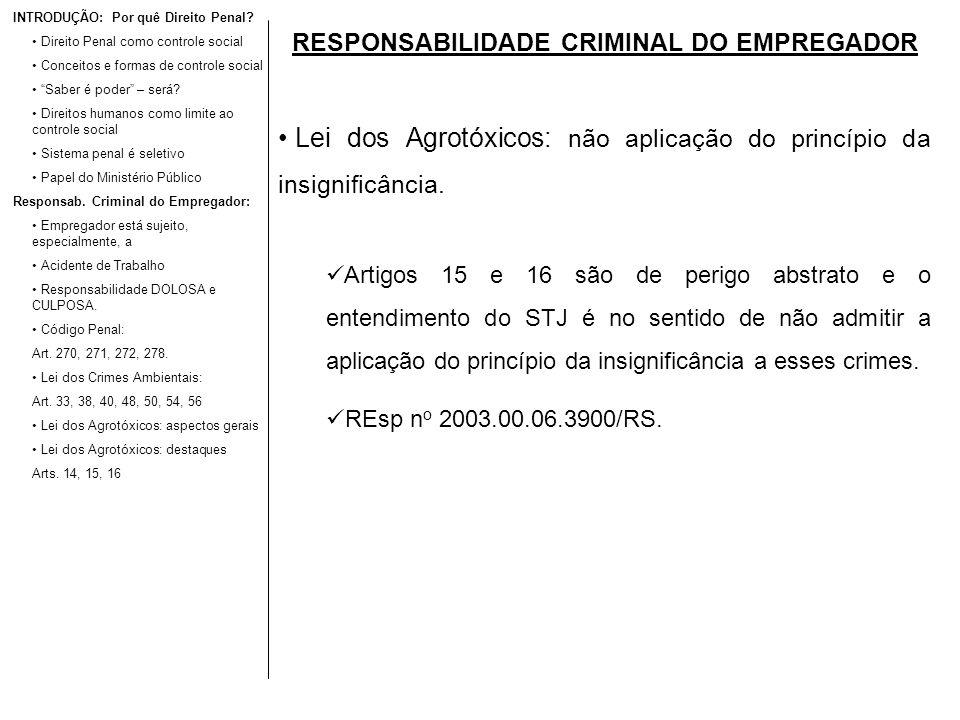 RESPONSABILIDADE CRIMINAL DO EMPREGADOR Lei dos Agrotóxicos: não aplicação do princípio da insignificância. Artigos 15 e 16 são de perigo abstrato e o