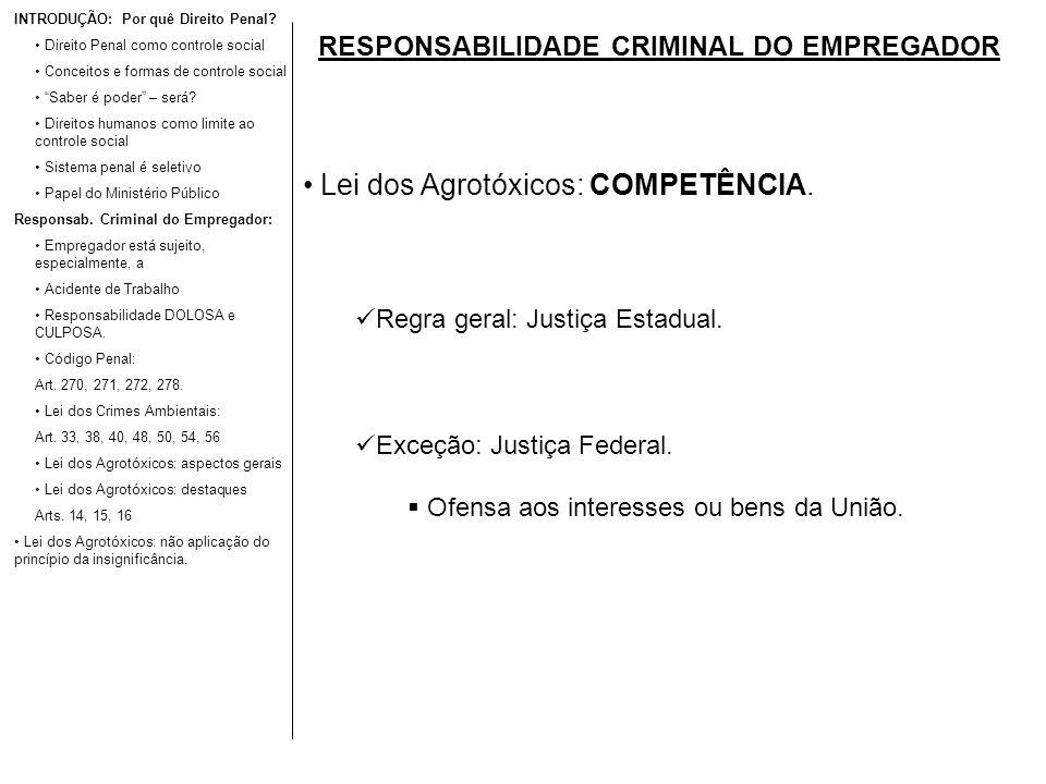 RESPONSABILIDADE CRIMINAL DO EMPREGADOR Lei dos Agrotóxicos: COMPETÊNCIA. Regra geral: Justiça Estadual. Exceção: Justiça Federal. Ofensa aos interess