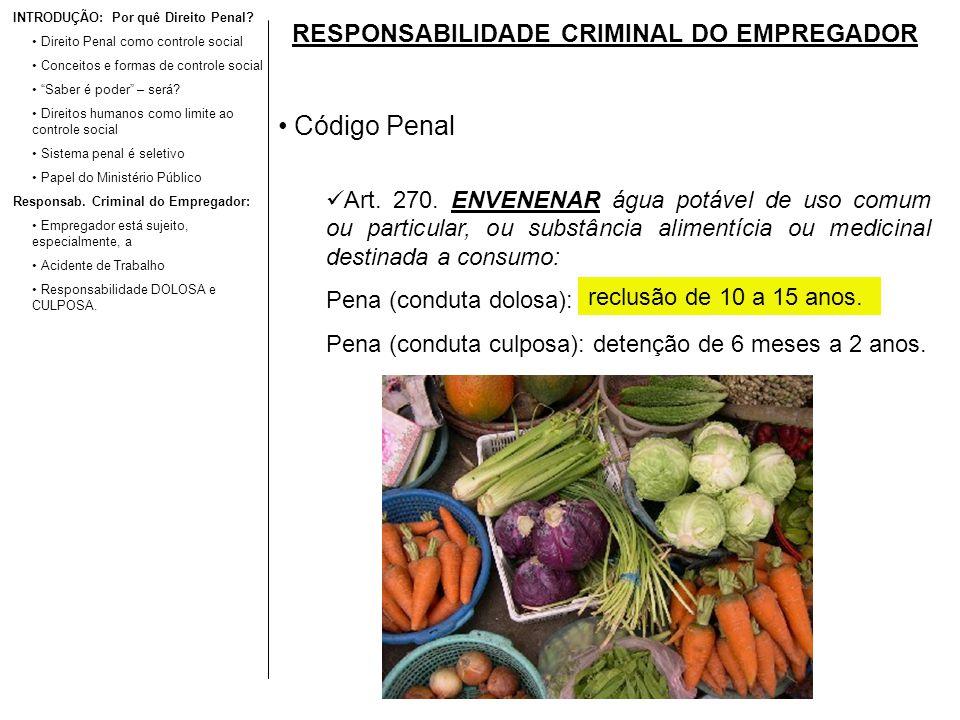 RESPONSABILIDADE CRIMINAL DO EMPREGADOR Código Penal Art. 270. ENVENENAR água potável de uso comum ou particular, ou substância alimentícia ou medicin