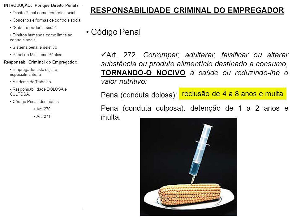 RESPONSABILIDADE CRIMINAL DO EMPREGADOR Código Penal Art. 272. Corromper, adulterar, falsificar ou alterar substância ou produto alimentício destinado