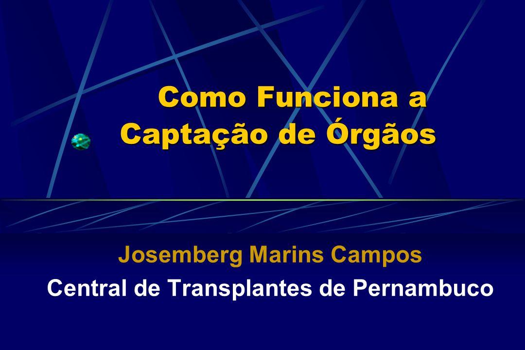 Como Funciona a Captação de Órgãos Como Funciona a Captação de Órgãos Josemberg Marins Campos Central de Transplantes de Pernambuco