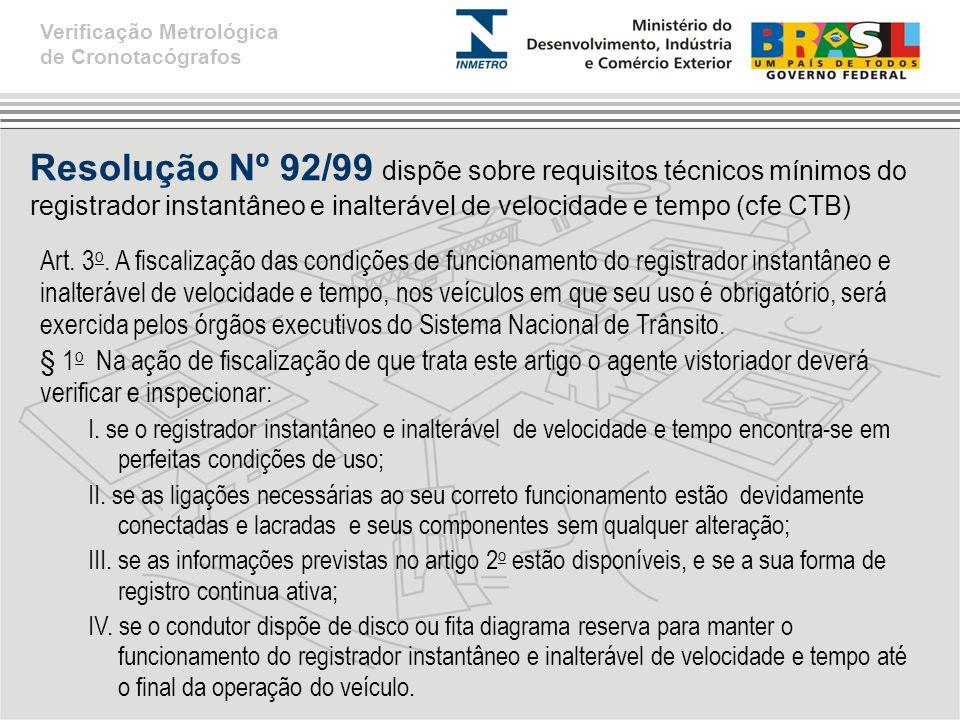 Resolução Nº 92/99 dispõe sobre requisitos técnicos mínimos do registrador instantâneo e inalterável de velocidade e tempo (cfe CTB) Art.