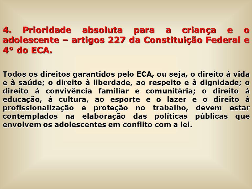 4. Prioridade absoluta para a criança e o adolescente – artigos 227 da Constituição Federal e 4° do ECA. Todos os direitos garantidos pelo ECA, ou sej