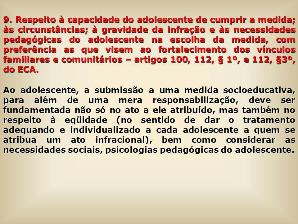9. Respeito à capacidade do adolescente de cumprir a medida; às circunstâncias; à gravidade da infração e às necessidades pedagógicas do adolescente n